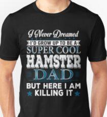 I'd Grow Up Super Cool Hamster Dad Unisex T-Shirt