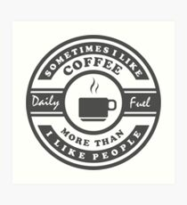 I like Coffee More Than People Sentence Quote Art Print