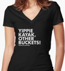Yippie Kayak, Other Buckets! Women's Fitted V-Neck T-Shirt