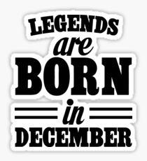 Legends are born in DECEMBER Sticker