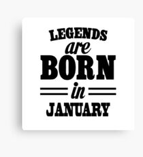 Legends are born in JANUARY Canvas Print
