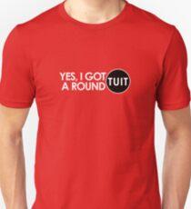 Get a Round TUIT Unisex T-Shirt