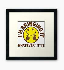 I'm bringing 'it' (Whatever 'it' is?) Framed Print