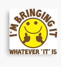 I'm bringing 'it' (Whatever 'it' is?) Canvas Print