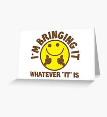 I'm bringing 'it' (Whatever 'it' is?) Greeting Card