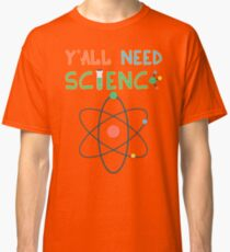 Y'All Need Science - Beaker Elements Experiments Classic T-Shirt