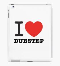 I love Dubstep iPad Case/Skin