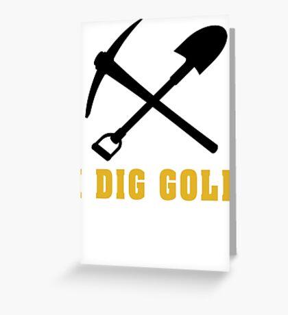 Rockhound I Dig Gold Greeting Card