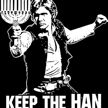 Keep the han in hanukkah shirt by teeturle