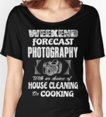 Weekend forecast photography with no chance of house cleaning or cooking Women's Relaxed Fit T-Shirt