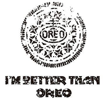 DIRTY I'M BETTER THAN OREO by Siemek