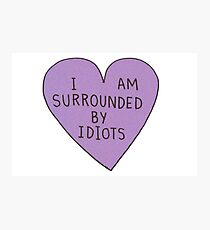 I Am Surrounded By Idiots  Photographic Print