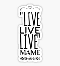 "Live quote from movie ""Auntie Mame"" Sticker"