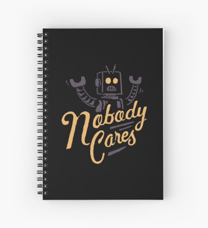 Nobody Cares Spiral Notebook