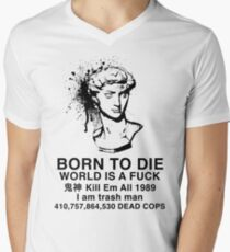 Born to Die / World is a Fuck Men's V-Neck T-Shirt