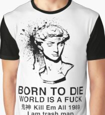 Born to Die / World is a Fuck Graphic T-Shirt
