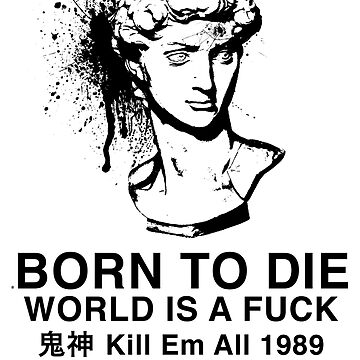 Born to Die / World is a Fuck by CoolDad420