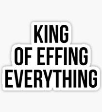 King Of Effing EVERYTHING Sticker