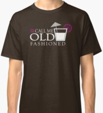 You Can Call Me Old Fashioned Sentence Classic T-Shirt