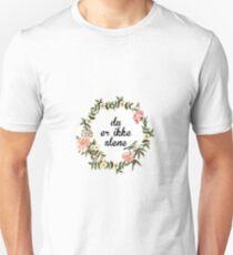 not alone Unisex T-Shirt