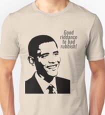Good riddance to bad rubbish - Obama Unisex T-Shirt