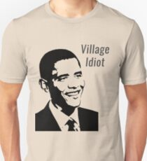 Obama - Village Idiot Unisex T-Shirt