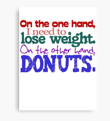 On the one hand, i need to lose weight. on the other hand, donuts. Canvas Print