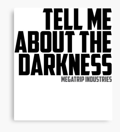 Tell Me About the Darkness Canvas Print