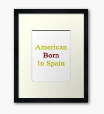 American Born In Spain  Framed Print
