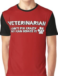 Veterinarian (vet) . I can't fix crazy but I can sedate it. Graphic T-Shirt