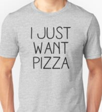 I JUST WANT PIZZA Unisex T-Shirt