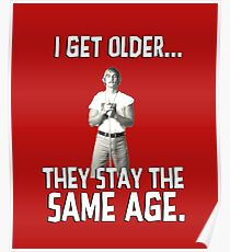 I get older they stay the same age. Wooderson. Alright. Alright. Alright. Poster