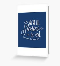We're all stories in the end Greeting Card