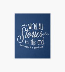 We're all stories in the end Art Board