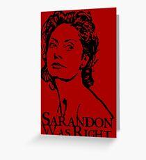 Sarandon Was Right Greeting Card