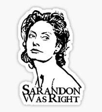 Sarandon Was Right Sticker