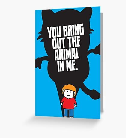You Bring Out the Animal Greeting Card