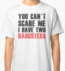 I Have Two Daughters - Father's Day - Daddys Shirt Classic T-Shirt