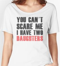 I Have Two Daughters - Father's Day - Daddys Shirt Women's Relaxed Fit T-Shirt