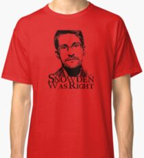 Snowden Was Right Classic T-Shirt