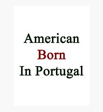 American Born In Portugal  Photographic Print