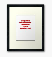 Today I will do what others won't... so tomorrow I can do what others can't. Framed Print