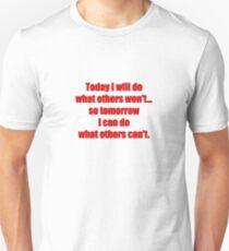 Today I will do what others won't... so tomorrow I can do what others can't. T-Shirt