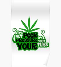 It's Not Peer Pressure, It's Just Your Turn Poster