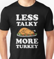 Less talky more turkey Unisex T-Shirt