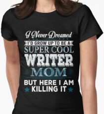 I'd Grow Up Super Cool Writer Mom Women's Fitted T-Shirt