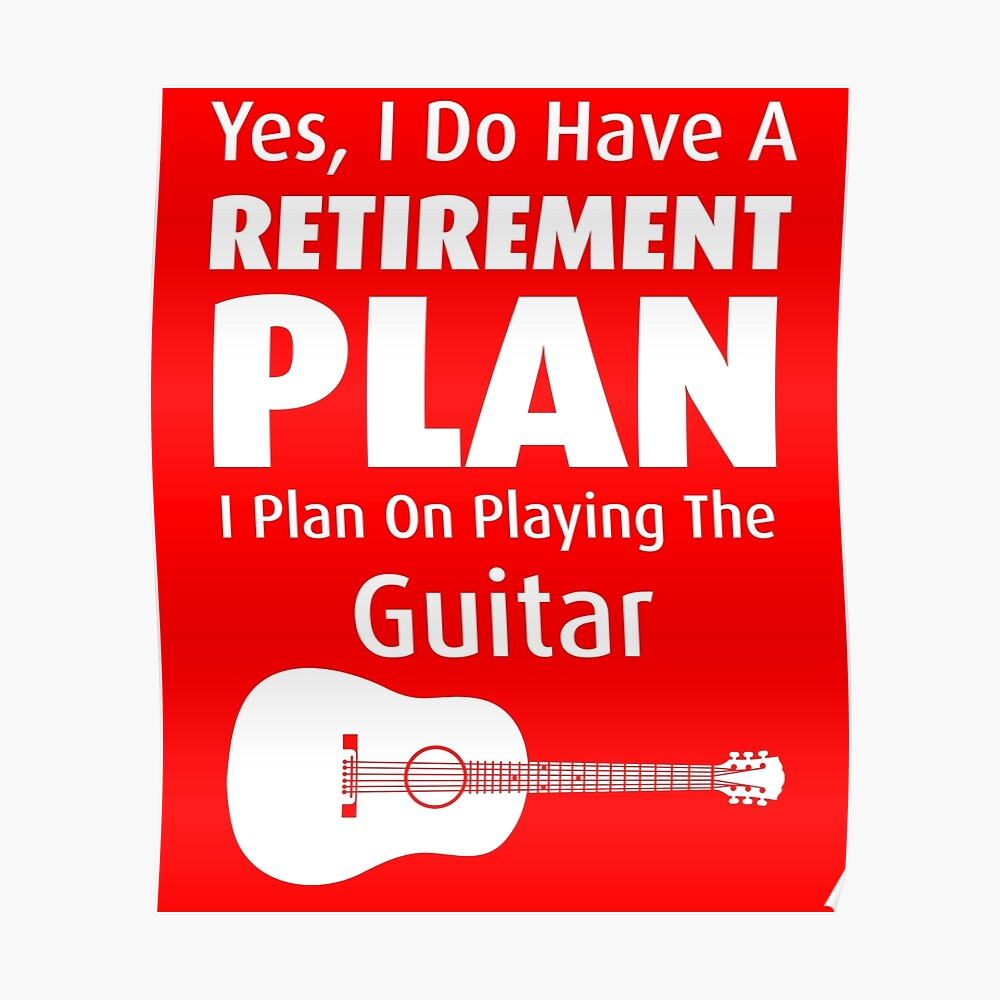 """ Retirement Plan Playing Guitar"" Poster by AlwaysAwesome ..."