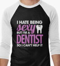 I Hate Being Sexy But I'm A Dentist So I Can't Help It T-Shirt