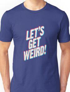 Let's Get Weird! Unisex T-Shirt