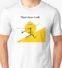 That's How I Roll- Physics Unisex T-Shirt